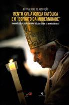 """Bento XVI, A Igreja Católica e O """"Espírito da Modernidade"""".Uma Análise da Visão do Papa Teólogo - Ecclesiae"""