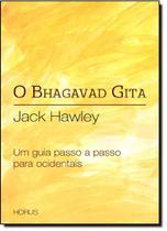 Bhagavad Gita, O: Um Guia Passo a Passo Para Ocidentais - Horus