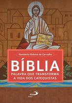 Bíblia, palavra que transforma a vida dos catequistas - Paulus -