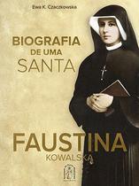 Biografia de uma santa: faustina kowalska - ewa k. czaczkowska - Armazem