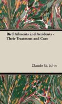 Bird Ailments and Accidents - Their Treatment and Cure - Hesperides Press