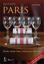 Bistrôs Paris: onde comer bem, bacana e barato - Mauad X