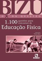 Bizu - o x da questao - 1.100 questoes para concursos de educacao  fisica - Rubio -