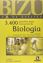 BIZU - O X DA QUESTAO - 3.400 QUESTOES PARA CONCURSOS DE BIOLOGIA - 2ª ED - Rubio