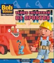 Bob, O Construtor - Vamos Encontrar Os Opostos - Fundamento