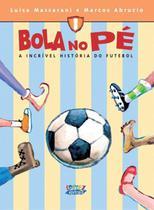 Bola no pe - a incrivel historia do futebol - Cortez editora -