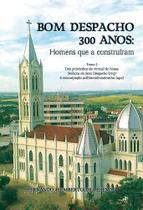 Bom Despacho 300 Anos: Homens Que a Construiram - Scortecci Editora