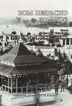 Bom despacho 300 anos - homens que a construiram - Scortecci Editora