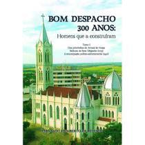 Bom Despacho 300 anos - Scortecci Editora