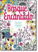 Bosque Encantado: Para Colorir, Estimular a Imaginação e Relaxar - Coquetel - Grupo Ediouro