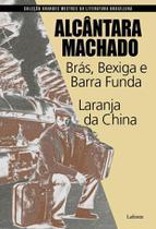 Brás, Bexiga e Barra Funda - Laranja da China - Col. Grandes Mestres da Literatura Brasileira - Lafonte