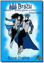 Brazu: Brazu Saran, A Filha Instantânea - Clube de autores