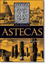 Breve História dos Astecas - Coleção Breve História - Versal -