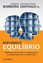 Buscando o Equilíbrio Reflexões sobre a vida, o conhecimento, as relações pessoais e profissionais - Novatec