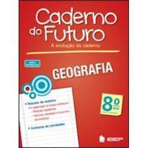 Caderno do Futuro - Geografia - 8º Ano - 3ª Ed. 2013 - Ibep