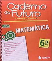 Caderno Do Futuro - Matematica - 6 Ano - Ef Ii - 03 Ed - Ibep - Ftd