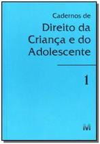 Cadernos de direito da crianca e do adolescente - - Malheiros -