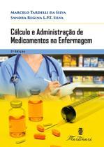 Cálculo e Administração de Medicamentos na Enfermagem 5ª Edição - Editora martinari