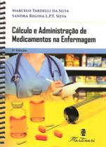 Cálculo e Administração de Medicamentos na Enfermagem - Martinari