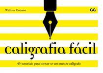 Caligrafia Facil: 45 tutoriais para tornar-se um mestre caligrafo - Gustavo Gili Brasil
