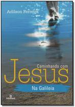 Caminhando Com Jesus na Galileia - Intelitera editora