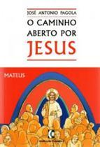 Caminho aberto por jesus, o - mateus - Grafica de coimbra -