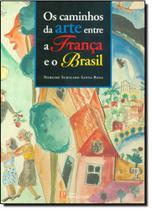 Caminhos da Arte entre a França e o Brasil, Os - Infanto Juvenil - Pinakotheke