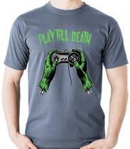 Camiseta Geek Play till Death - Gamer Video Game - Dragon Store