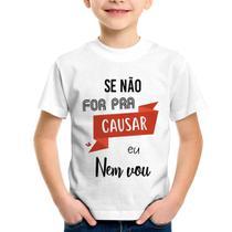 Camiseta Infantil Se não for pra causar eu nem vou - Branco - Foca na Moda -