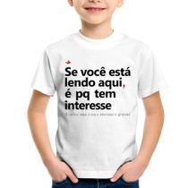 Camiseta Infantil Se você está lendo aqui é pq tem interesse - Branco - Foca na Moda -