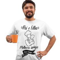 Camiseta Pai E Filha Dia Dos Pais Melhores Amigos Sempre Branca - Del France