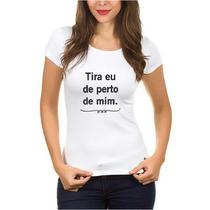 """Camisetas Blusas Femininas Estampada """"TIRA EU DE PERTO DE MIM"""" - Suffix"""