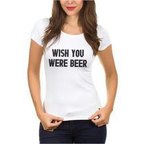 "Camisetas Blusas Femininas Estampada ""WISH YOU WERE BEER"" - Suffix"