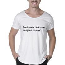 """Camisetas Masculinas Long Line Estampada """"SE DORMIR JÁ É BOM, IMAGINA COMIGO"""" - Suffix"""