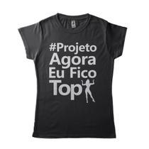 camisetas para academia feminina Projeto agora fico top - Lojadacamisa