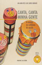 Canta, Canta Minha Gente. A Música no Cotidiano da Escola - Mercado De Letras