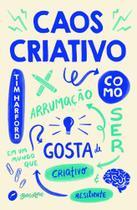 Caos criativo: Como ser criativo e resiliente em um mundo que gosta de arrumação - Belas Letras