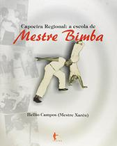 Capoeira Regional. A Escola de Mestre Bimba - Edufba
