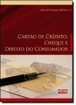 Cartão de Crédito, Cheque e Direito do Consumidor: Legislação, Doutrina e Jurisprudência - Atlas