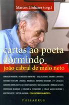 Cartas A João Cabral de Melo Neto e Entrevista Inédita Com O Saudoso Mestre da Educação Pela Pedra - Thesaurus
