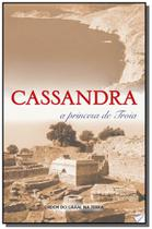 Cassandra - a princesa de troia - Ordem do graal