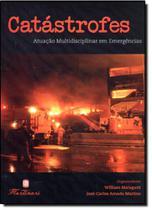 Catástrofes: Atuação Multidisciplinar Em Emergências - Martinari