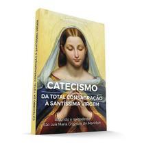 Catecismo da total consagração à santíssima virgem - são luís maria grignion de montfort. - Padre Rodrigo Maria