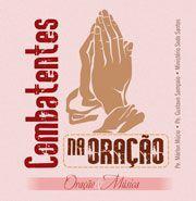 Cd combatentes na oração: oração  música - pe. márlon múcio - Armazem