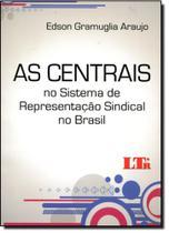 Centrais no Sistema de Representação Sindical no Brasil, As - Ltr