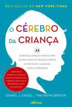 Cérebro da Criança, O: 12 Estratégias Revolucionárias Para Nutrir a Mente em Desenvolvimento do Seu Filho e Ajudar Sua - Nversos