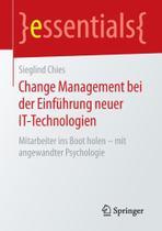 Change Management bei der Einführung neuer IT-Technologien - Springer Nature Customer Service Center  Llc