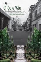 Chao e vao - uma amazonia construida - Paco editorial