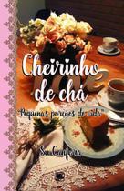 Cheirinho de Chá - Pequenas Porções de Vida - Scortecci Editora -