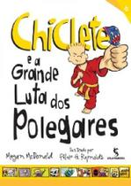 Chiclete e a grande luta dos polegares - col.do chiclete - Salamandra